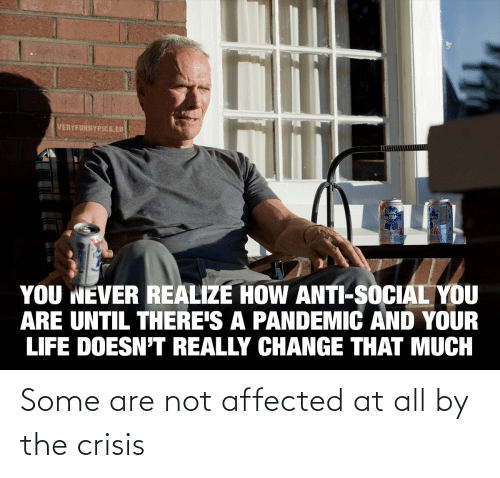 Are Not: Some are not affected at all by the crisis