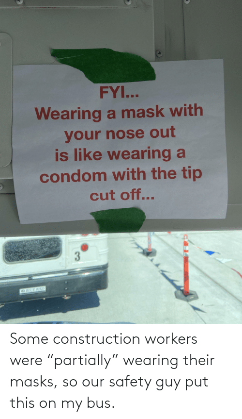"Construction: Some construction workers were ""partially"" wearing their masks, so our safety guy put this on my bus."