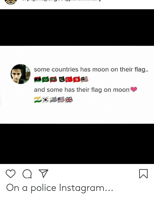 Instagram, Police, and Moon: some countries has moon on their flag..  and some has their flag on moon On a police Instagram...