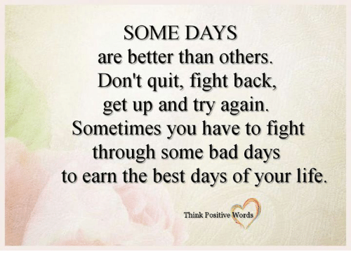 SOME DAYS Are Better Than Others Don't Quit Fight Back Get