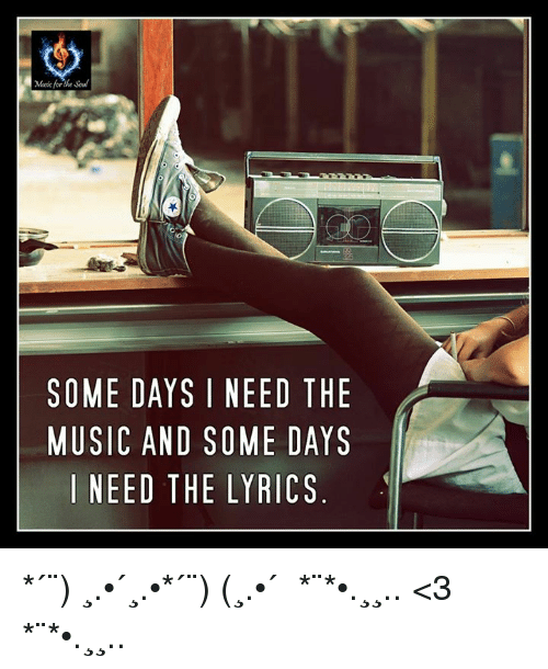 Memes, Lyrics, and 🤖: SOME DAYS I NEED THE  MUSIC AND SOME DAYS  I NEED THE LYRICS  ES  HY  TAS  DC  EER  EMY  NO  OL  ISE  SD  Y N  AAD  CE  EIE  MSN  OU *´¨) ¸.•´¸.•*´¨) (¸.•´ ♪♫ *¨*•.¸¸.. <3 *¨*•.¸¸.. ♪♫