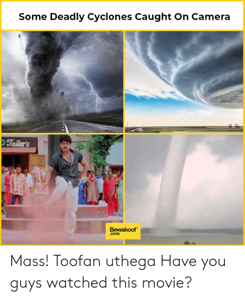 caught on camera: Some Deadly Cyclones Caught On Camera  Tailers  Bewakoof  .com Mass! Toofan uthega Have you guys watched this movie?