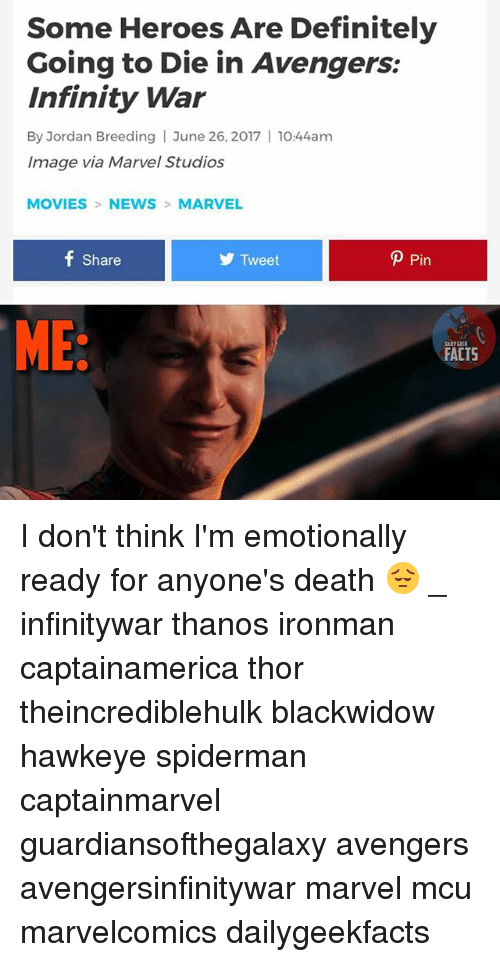 June 26: Some Heroes Are Definitely  Going to Die in Avengers:  Infinity War  By Jordan Breeding | June 26, 2017 | 1044am  Image via Marvel Studios  MOVIES NEWS MARVEL  Share  y Tweet  P Pin  ME  ALY GEEK  FACTS I don't think I'm emotionally ready for anyone's death 😔 _ infinitywar thanos ironman captainamerica thor theincrediblehulk blackwidow hawkeye spiderman captainmarvel guardiansofthegalaxy avengers avengersinfinitywar marvel mcu marvelcomics dailygeekfacts