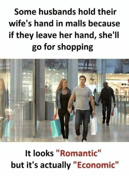 """Shopping, Her, and They: Some husbands hold their  wife's hand in malls because  if they leave her hand, she'l  go for shopping  It looks """"Romantic""""  but it's actually """"Economic"""""""