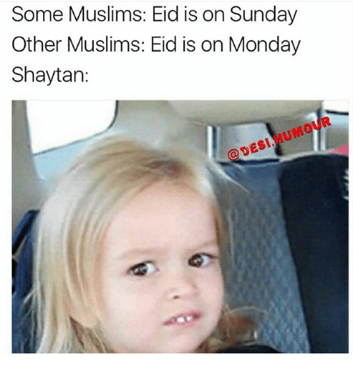 Memes, Monday, and Sunday: Some Muslims: Eid is on Sunday  Other Muslims: Eid is on Monday  Shaytan:  @DESI HUMOUR