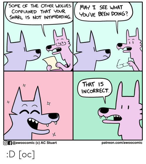 Wolves: SOME OF THE OTHER WOLVES  COMPLAINED THAT YOUR  SNARL IS NOT INTIMIDATING.  MAY I SEE WHAT  You'VE BEEN DOING?  THAT IS  INCORRECT  Of@awoocomic (c) AC Stuart  patreon.com/awo o comic :D [oc]