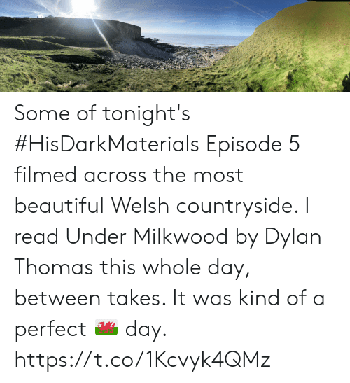 Beautiful, Memes, and 🤖: Some of tonight's #HisDarkMaterials Episode 5 filmed across the most beautiful Welsh countryside. I read Under Milkwood by Dylan Thomas this whole day, between takes. It was kind of a perfect 🏴󠁧󠁢󠁷󠁬󠁳󠁿 day. https://t.co/1Kcvyk4QMz