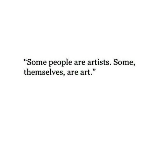 "Art, People, and Artists: ""Some people are artists. Some,  themselves, are art.'"""