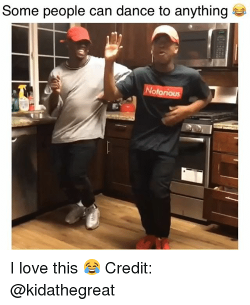 Love, Memes, and Dance: Some people can dance to anything  otorious I love this 😂 Credit: @kidathegreat
