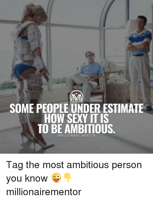 Memes, Sexy, and 🤖: SOME PEOPLE UNDER ESTIMATE  HOW SEXY ITIS  TO BE AMBITIOUS  @MILLIONAIRE MENTOR Tag the most ambitious person you know 😜👇 millionairementor
