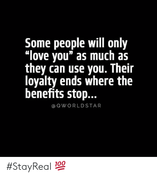 """Love, Hood, and Can: Some people will only  """"love you"""" as much as  they can use you. Their  loyalty ends where the  benefits stop...  QWORLDSTAR #StayReal 💯"""