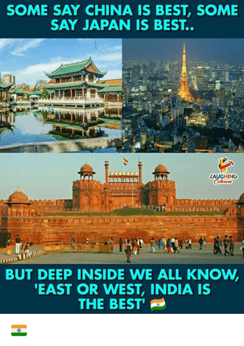 China, Best, and India: SOME SAY CHINA IS BEST, SOME  SAY JAPAN IS BEST..  BUT DEEP INSIDE WE ALL KNOW,  EAST OR WEST, INDIA IS  THE BEST 🇮🇳️