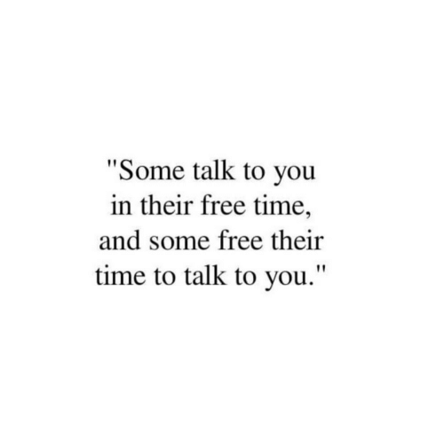 """Free, Time, and You: """"Some talk to you  in their free time,  and some free their  time to talk to you."""""""