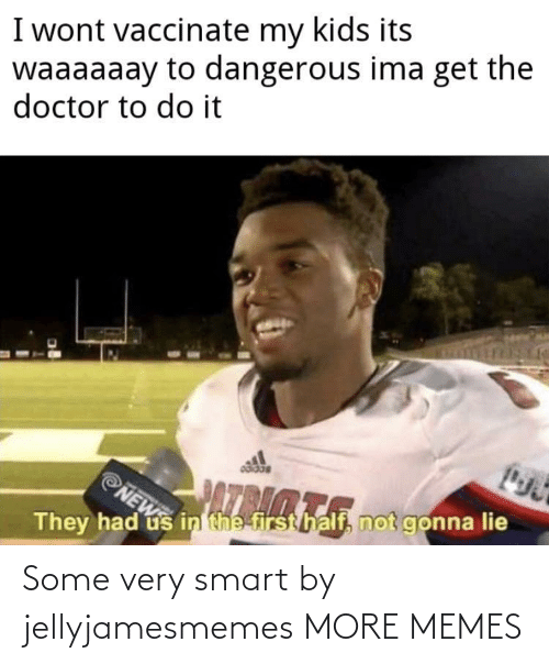 smart: Some very smart by jellyjamesmemes MORE MEMES