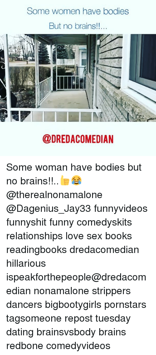 Love Sexing: Some women have bodiess  But no brains!!..  @DREDACOMEDIAN Some woman have bodies but no brains!!..👍😂 @therealnonamalone @Dagenius_Jay33 funnyvideos funnyshit funny comedyskits relationships love sex books readingbooks dredacomedian hillarious ispeakforthepeople@dredacomedian nonamalone strippers dancers bigbootygirls pornstars tagsomeone repost tuesday dating brainsvsbody brains redbone comedyvideos