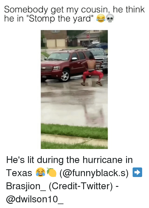 "the yards: Somebody get my cousin, he think  he in ""Stomp the yard' He's lit during the hurricane in Texas 😂🍋 (@funnyblack.s) ➡️ ‪Brasjion_‬ (Credit-Twitter) - @dwilson10_"