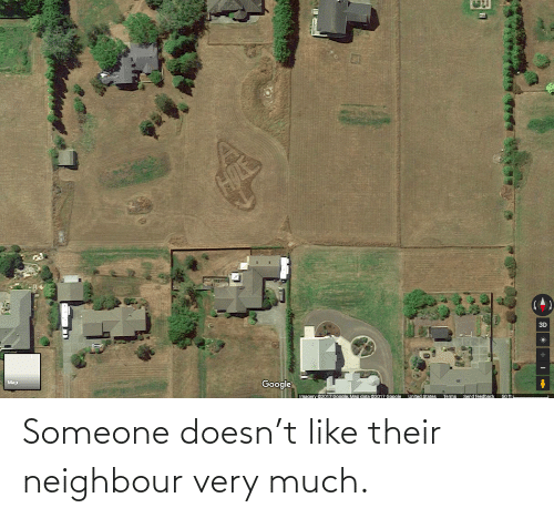 much: Someone doesn't like their neighbour very much.