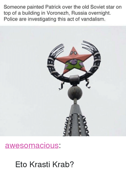 """eto: Someone painted Patrick over the old Soviet star on  top of a building in Voronezh, Russia overnight.  Police are investigating this act of vandalism. <p><a href=""""http://awesomacious.tumblr.com/post/172743373544/eto-krasti-krab"""" class=""""tumblr_blog"""">awesomacious</a>:</p>  <blockquote><p>Eto Krasti Krab?</p></blockquote>"""