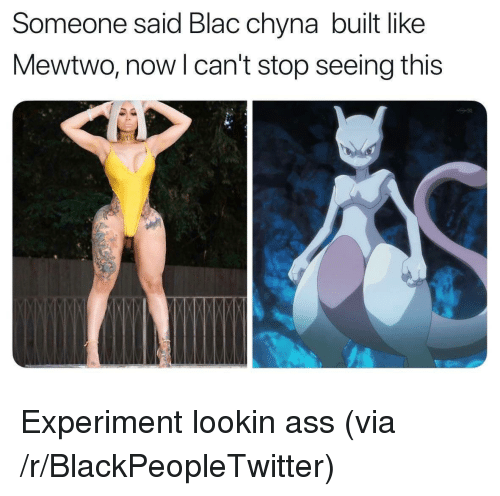 blac chyna: Someone said Blac chyna built like  Mewtwo, nowl can't stop seeing this <p>Experiment lookin ass (via /r/BlackPeopleTwitter)</p>