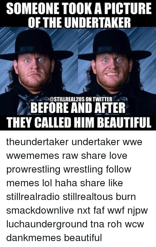 The Undertaker: SOMEONE TOOKA PICTURE  OF THE UNDERTAKER  @STILL REAL2US ON TWITTER  BEFORE AND AFTER  THEY CALLED HIM BEAUTIFUL theundertaker undertaker wwe wwememes raw share love prowrestling wrestling follow memes lol haha share like stillrealradio stillrealtous burn smackdownlive nxt faf wwf njpw luchaunderground tna roh wcw dankmemes beautiful