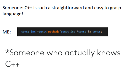 someone: *Someone who actually knows C++
