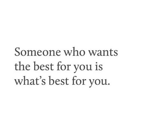 Best, Who, and You: Someone who wants  the best for you is  what's best for you.