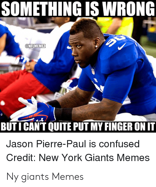 New York Giants Memes: SOMETHING IS WRONG  NFLMEMEZ  BUT I CANT QUITE PUT MY FINGER ON IT  Jason Pierre-Paul is confused  Credit: New York Giants Memes Ny giants Memes