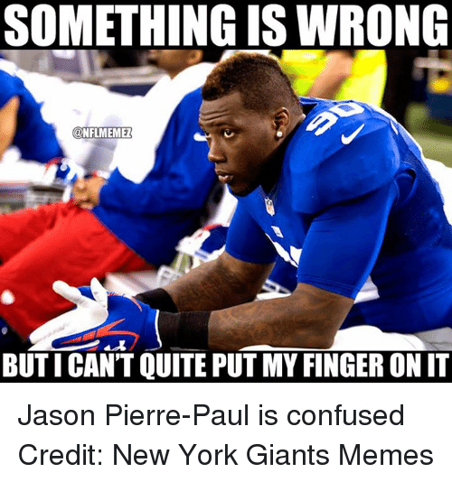 Giants Memes: SOMETHING IS WRONG  ONFLMEMEZ  BUTICANT QUITE PUT MY FINGER ON IT Jason Pierre-Paul is confused Credit: New York Giants Memes