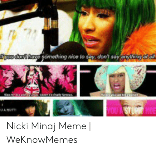 Meme, Nicki Minaj, and Nice: something nice to say, dont say anythingata Nicki Minaj Meme | WeKnowMemes