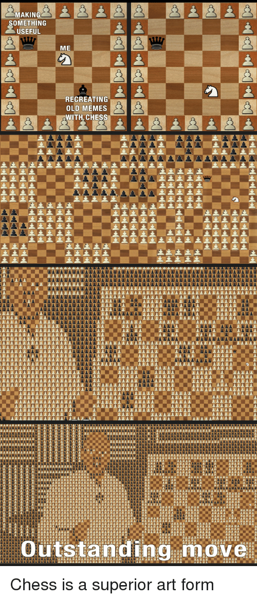 Memes, Chess, and Old: SOMETHING  RECREATING  OLD MEMES  WITH. CHESS  Outstanding move Chess is a superior art form