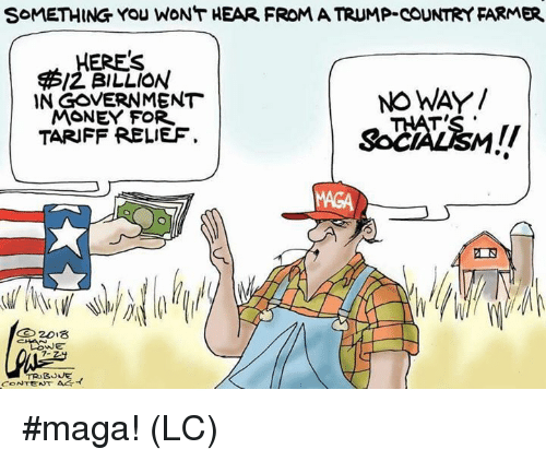 Memes, Money, and Trump: SoMETHING YOu WON'T HEAR FROM A TRUMP-COUNTRY FARMER  ERES  IN GOVERNMENT  TARIFF RELIEF.  I2 BILLION  MONEY FOR  NO WAY/  MAGA  LowE  TRIS  SOVE #maga! (LC)