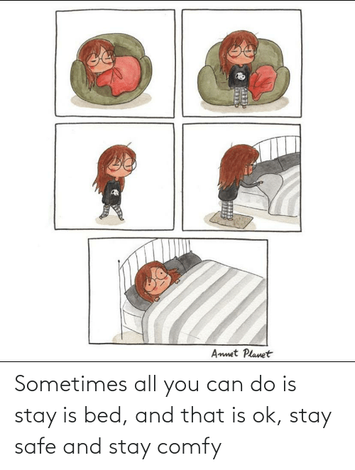 All You: Sometimes all you can do is stay is bed, and that is ok, stay safe and stay comfy