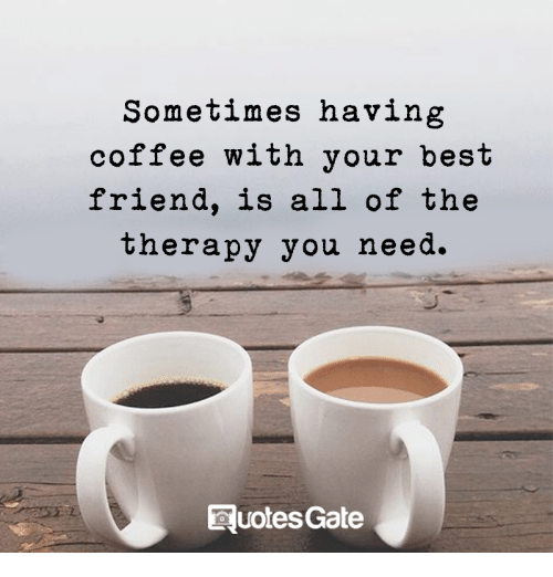 having coffee: Sometimes having  coffee with your best  friend, is all of the  therapy you need.  Ruotes Gate