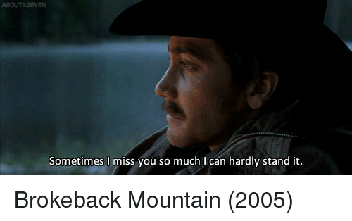 Sometimes I Miss You So Much I Can Hardly Stand It Brokeback