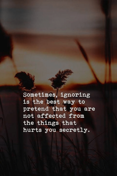 Best, You, and Hurts: Sometimes, ignoring  is the best way to  pretend that you are  not affected from  the things that  hurts you secretly