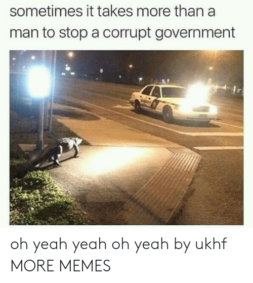 Dank, Memes, and Target: sometimes it takes more than a  man to stop a corrupt government oh yeah yeah oh yeah by ukhf MORE MEMES