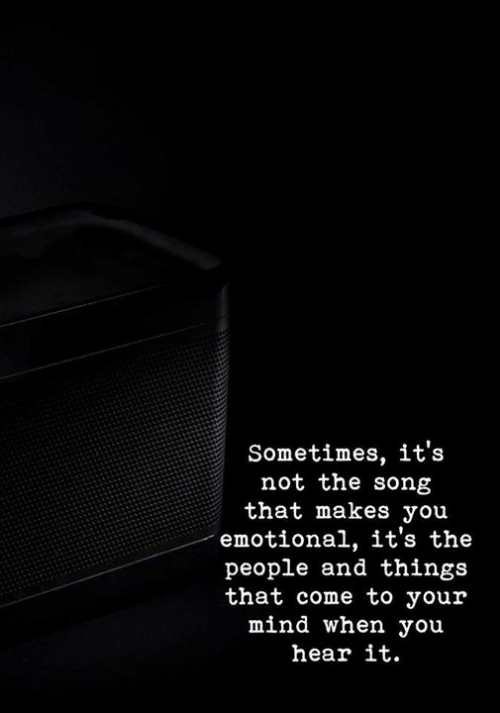 Mind, Song, and You: Sometimes, it's  not the song  that makes you  emotional, it's the  people and things  that come to your  mind when you  hear it.