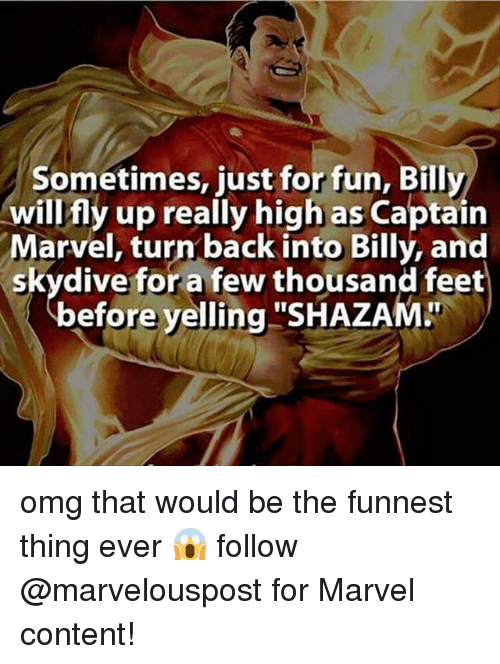 """skydive: sometimes, just forfun, Billy  will fly up really high as Captain  Marvel, turn back into Billy, and  skydive for a few thousand feet  efore yelling  """"SHAZAMLT omg that would be the funnest thing ever 😱 follow @marvelouspost for Marvel content!"""