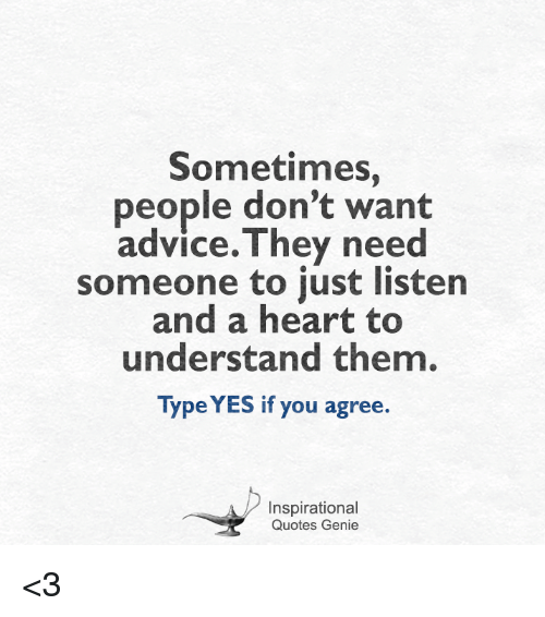 Sometimes People Dont Want Advice Hey Need Someone To Just Listen