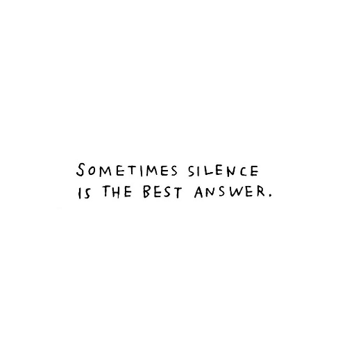 Best, Silence, and Answer: SoMETIMES SILENCE  ISTHE BEST ANSWER.