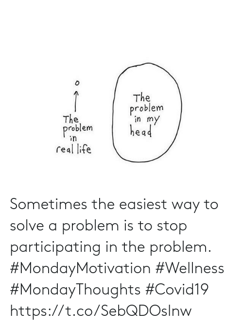Wellness: Sometimes the easiest way  to solve a problem is to stop participating in the problem.  #MondayMotivation #Wellness  #MondayThoughts #Covid19 https://t.co/SebQDOslnw