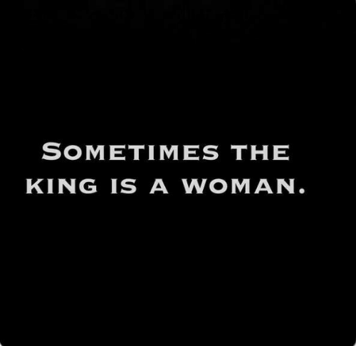 King, Woman, and Sometimes: SOMETIMES THE  KING IS A WOMAN.