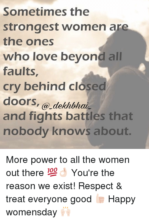 Dekh Bhai, International, and Powers: Sometimes the  strongest Women are  the ones  who love beyond all  faults,  cry behind closed  doors  dekhbhai  and fights battles that  nobody knows about More power to all the women out there 💯👌🏻 You're the reason we exist! Respect & treat everyone good 👍🏻 Happy womensday 🙌🏻