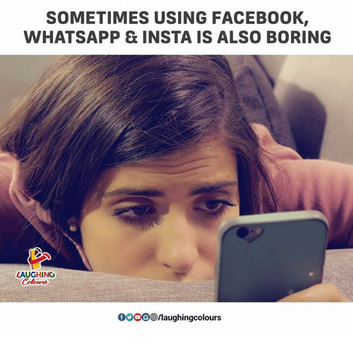 Facebook, Whatsapp, and Indianpeoplefacebook: SOMETIMES USING FACEBOOK,  WHATSAPP & INSTA IS ALSO BORING  LAUGHING  00  08B/laughingcolours