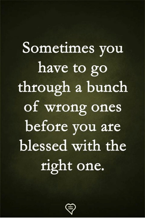 Blessed, Memes, and 🤖: Sometimes vou  have to go  through a bunch  of wrong ones  before vou are  blessed with the  right one.