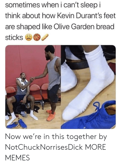 Olive Garden: sometimes when i can't sleep i  think about how Kevin Durant's feet  are shaped like Olive Garden bread  sticks Now we're in this together by NotChuckNorrisesDick MORE MEMES