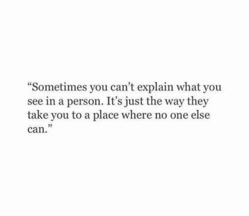 """Can, One, and They: """"Sometimes you can't explain what you  see in a person. It's just the way they  take you to a place where no one else  can.  32"""