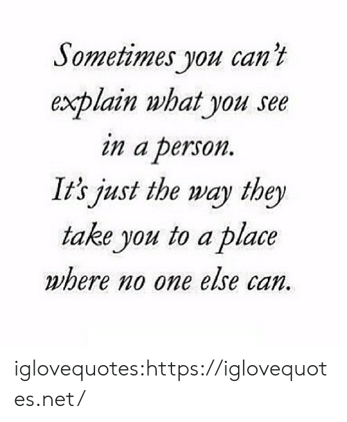 Tumblr, Blog, and Net: Sometimes you can't  explain what you see  in a person  It's just the way they  take you to a place  where no one else can. iglovequotes:https://iglovequotes.net/