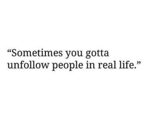 """Life, You, and Real: """"Sometimes you gotta  unfollow people in real life.""""  03"""