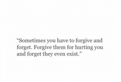 """Them, They, and You: Sometimes you have to forgive and  forget. Forgive them for hurting you  and forget they even exist."""""""